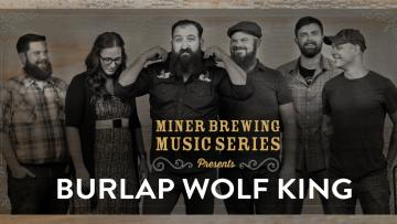 Miner Brewing Music Series Presents: Burlap Wolf King