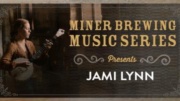 Miner Brewing Music Series Presents: Jami Lynn