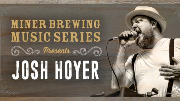 Miner Brewing Music Series Presents: Josh Hoyer