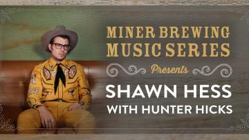 Miner Brewing Music Series Presents: Shawn Hess with Hunter Hicks