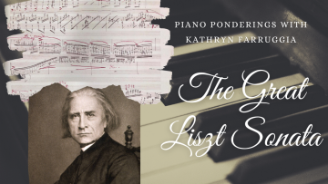 Piano Ponderings with Katheryn Farruggia: The Great Liszt Sonata at Homestake Opera House