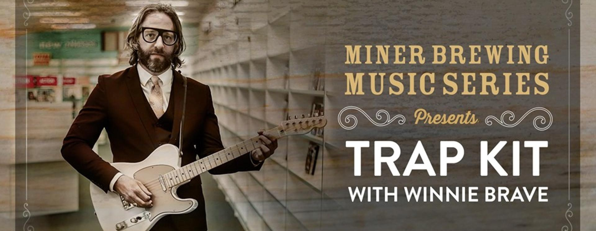 Miner Brewing Music Series Presents: Trap Kit