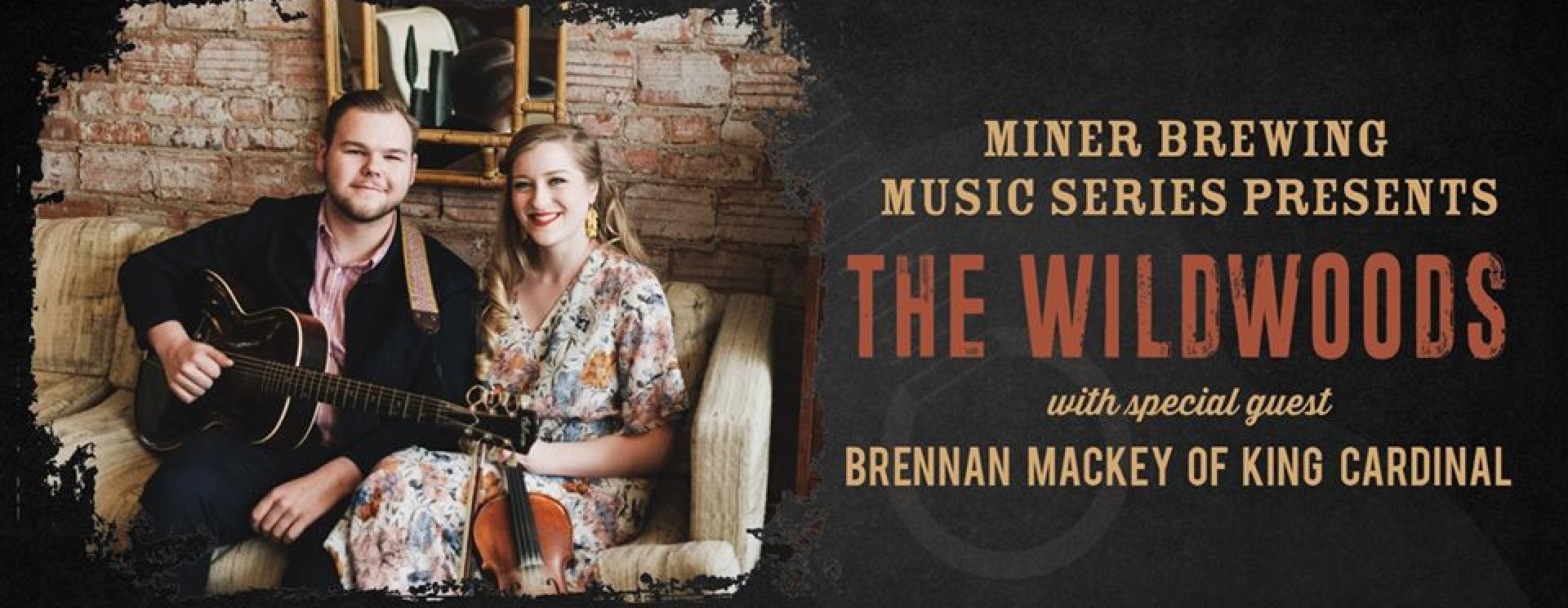 Miner Brewing Music Series Presents: The Wildwoods with special guest Brennan Mackey